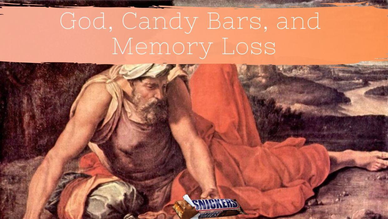 God, Candy Bars, and Memory Loss