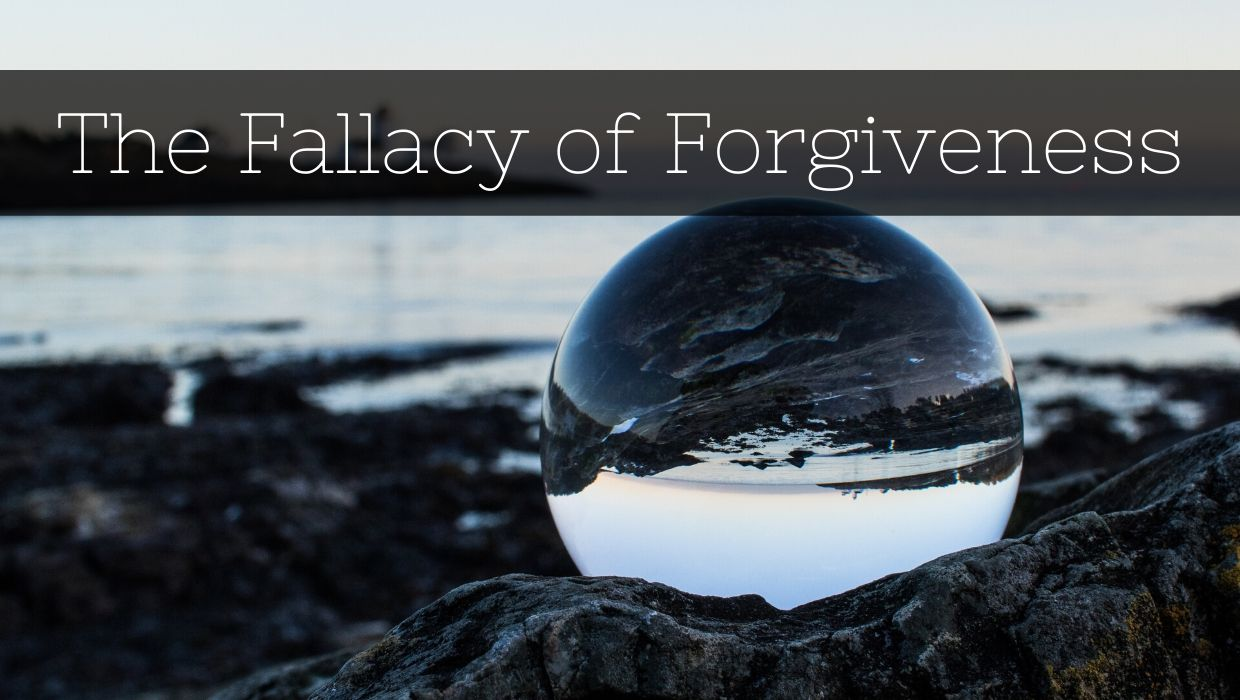 The Fallacy of Forgiveness
